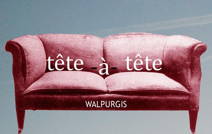Tête-à-tête with WALPURGIS